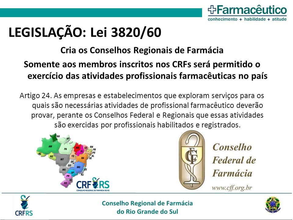 Cria os Conselhos Regionais de Farmácia Somente aos membros inscritos nos CRFs será permitido o exercício das atividades profissionais farmacêuticas n