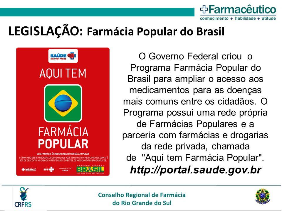 LEGISLAÇÃO: Farmácia Popular do Brasil O Governo Federal criou o Programa Farmácia Popular do Brasil para ampliar o acesso aos medicamentos para as do