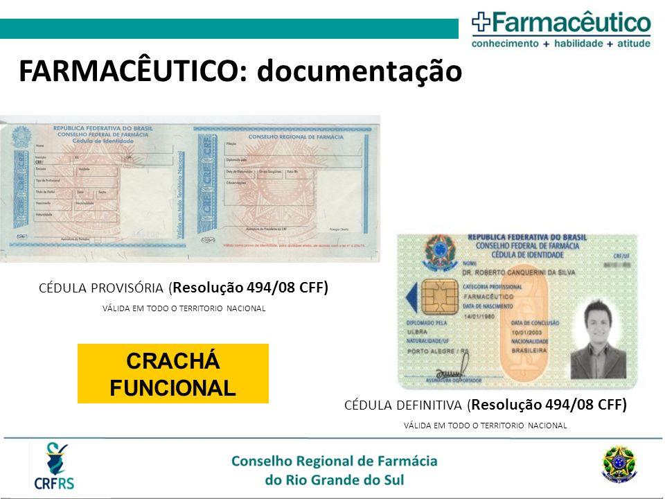 CÉDULA PROVISÓRIA ( Resolução 494/08 CFF) VÁLIDA EM TODO O TERRITORIO NACIONAL CÉDULA DEFINITIVA ( Resolução 494/08 CFF) VÁLIDA EM TODO O TERRITORIO NACIONAL FARMACÊUTICO: documentação CRACHÁ FUNCIONAL