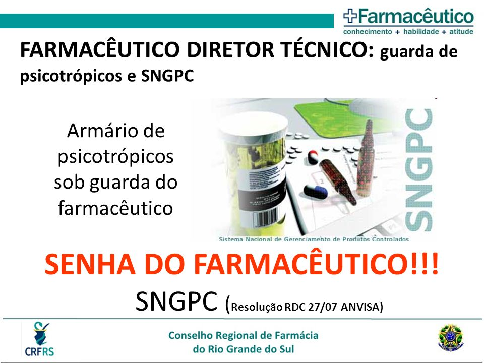 SNGPC ( Resolução RDC 27/07 ANVISA) SENHA DO FARMACÊUTICO!!! FARMACÊUTICO DIRETOR TÉCNICO: guarda de psicotrópicos e SNGPC Armário de psicotrópicos so