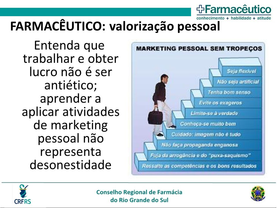 Entenda que trabalhar e obter lucro não é ser antiético; aprender a aplicar atividades de marketing pessoal não representa desonestidade FARMACÊUTICO: valorização pessoal