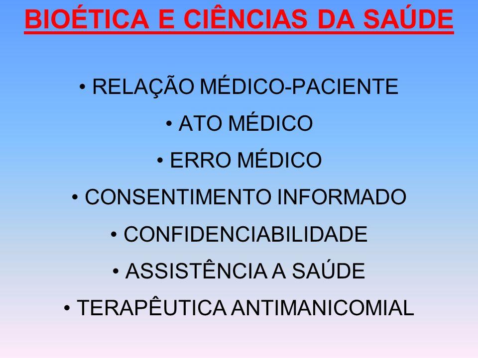 BIOÉTICA E CIÊNCIAS DA SAÚDE RELAÇÃO MÉDICO-PACIENTE ATO MÉDICO ERRO MÉDICO CONSENTIMENTO INFORMADO CONFIDENCIABILIDADE ASSISTÊNCIA A SAÚDE TERAPÊUTIC