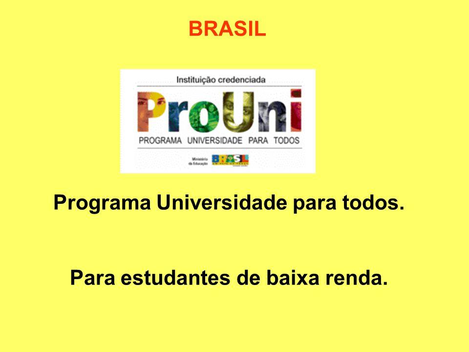BRASIL Programa Universidade para todos. Para estudantes de baixa renda.