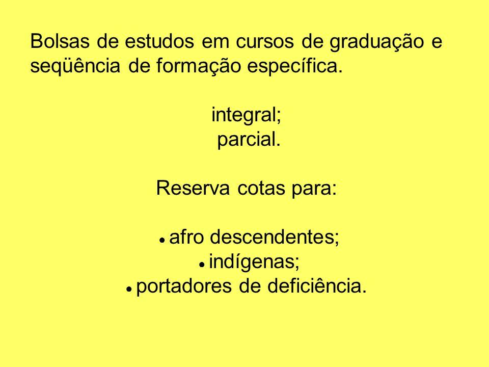 Bolsas de estudos em cursos de graduação e seqüência de formação específica. integral; parcial. Reserva cotas para: afro descendentes; indígenas; port