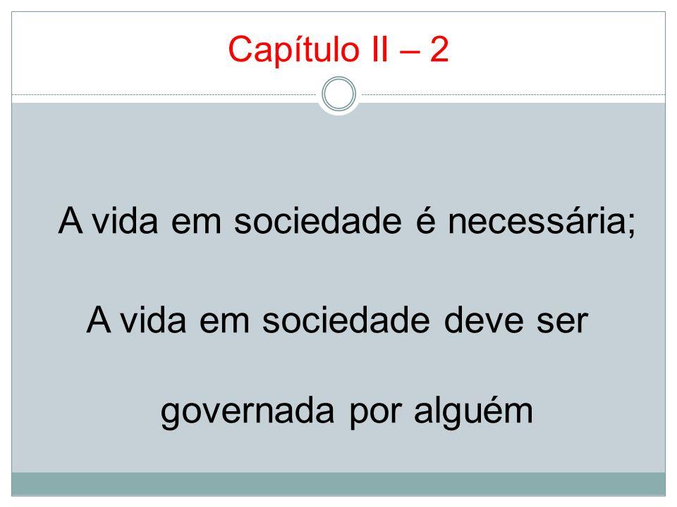 Capítulo II – 2 A vida em sociedade é necessária; A vida em sociedade deve ser governada por alguém