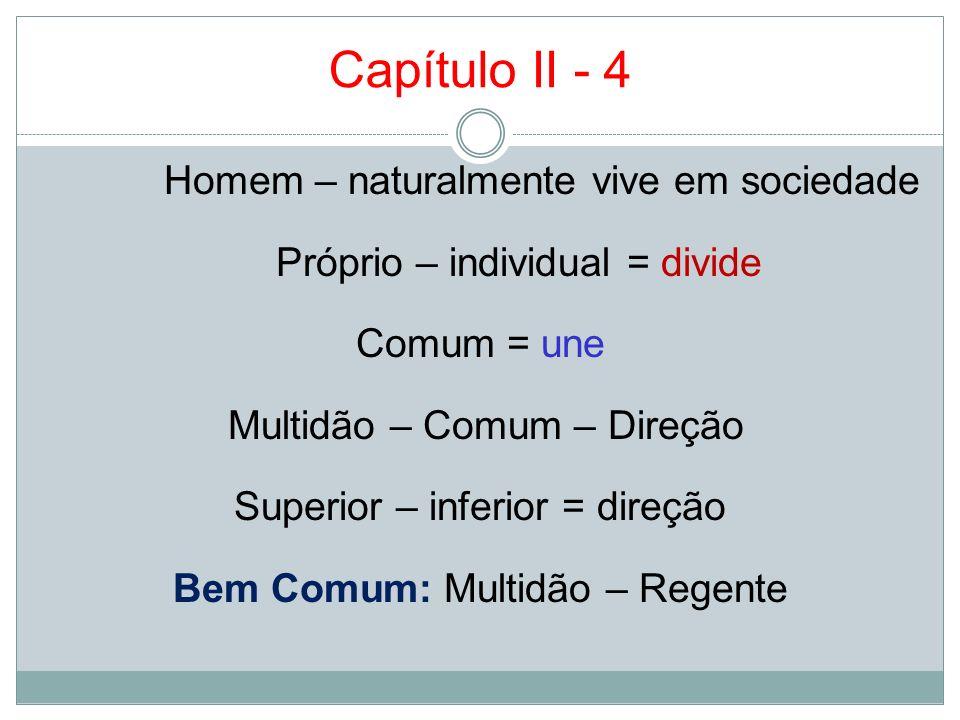 Capítulo II - 4 Homem – naturalmente vive em sociedade Próprio – individual = divide Comum = une Multidão – Comum – Direção Superior – inferior = dire