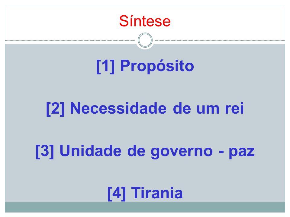 Síntese [1] Propósito [2] Necessidade de um rei [3] Unidade de governo - paz [4] Tirania