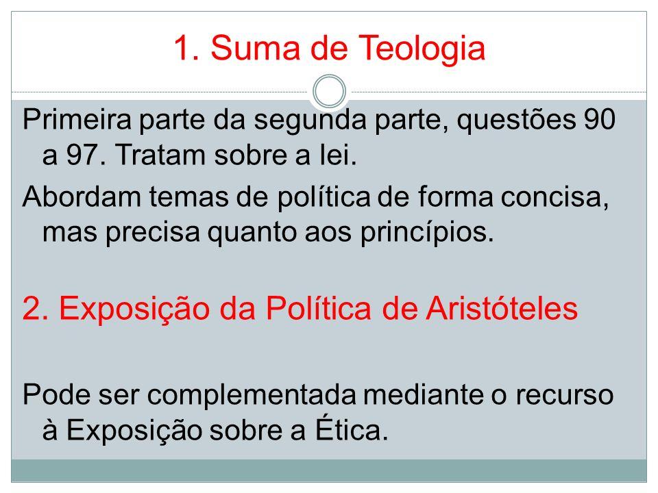 1. Suma de Teologia Primeira parte da segunda parte, questões 90 a 97. Tratam sobre a lei. Abordam temas de política de forma concisa, mas precisa qua