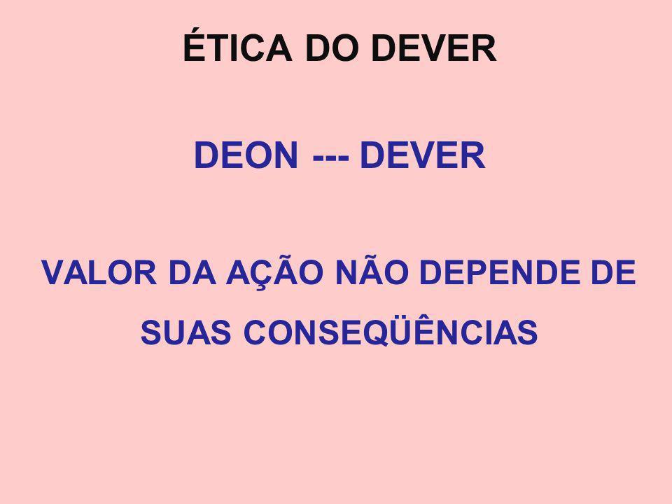 DEON --- DEVER VALOR DA AÇÃO NÃO DEPENDE DE SUAS CONSEQÜÊNCIAS