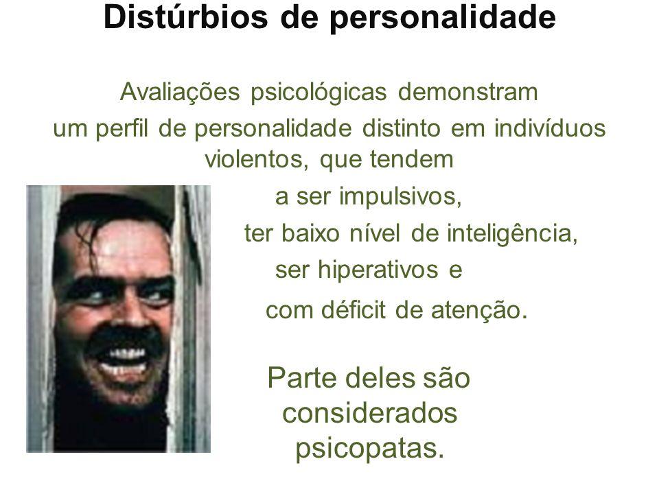 Distúrbios de personalidade Avaliações psicológicas demonstram um perfil de personalidade distinto em indivíduos violentos, que tendem a ser impulsivo