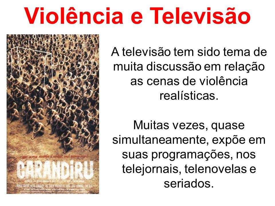 Violência e Televisão A televisão tem sido tema de muita discussão em relação as cenas de violência realísticas. Muitas vezes, quase simultaneamente,