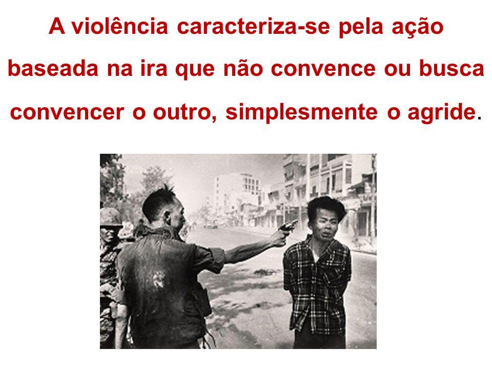 A violência caracteriza-se pela ação baseada na ira que não convence ou busca convencer o outro, simplesmente o agride.