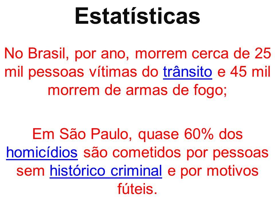 Estatísticas No Brasil, por ano, morrem cerca de 25 mil pessoas vítimas do trânsito e 45 mil morrem de armas de fogo;trânsito Em São Paulo, quase 60%
