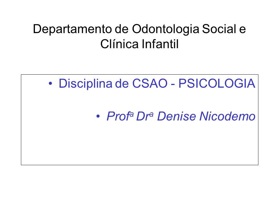 Departamento de Odontologia Social e Clínica Infantil Disciplina de CSAO - PSICOLOGIA Prof a Dr a Denise Nicodemo