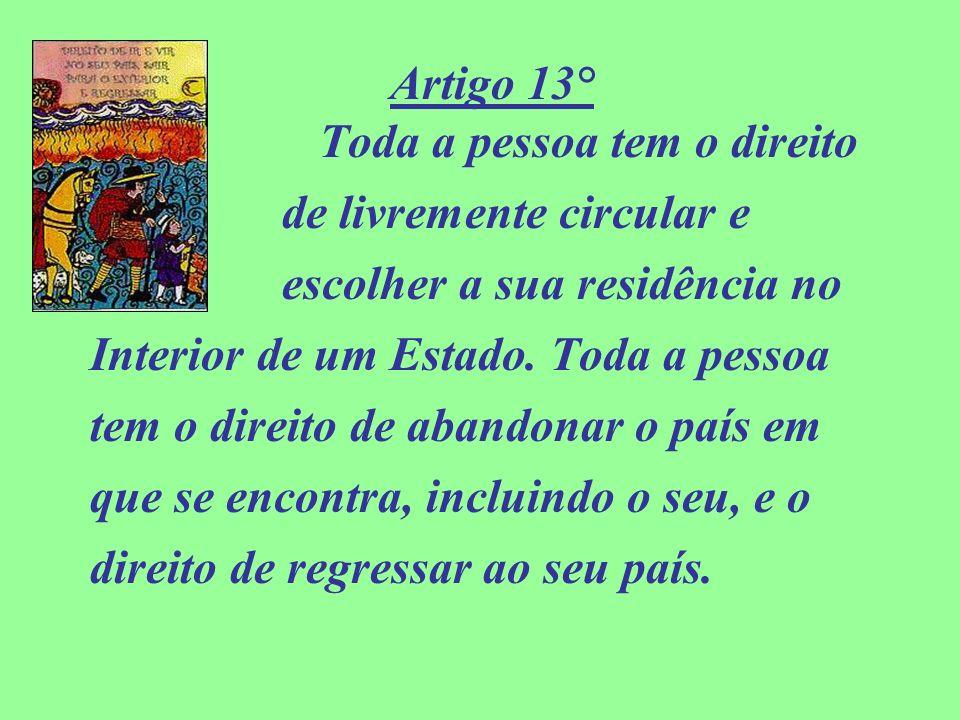 Artigo 13° Toda a pessoa tem o direito de livremente circular e escolher a sua residência no Interior de um Estado. Toda a pessoa tem o direito de aba