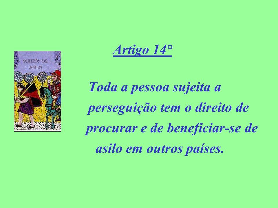 Artigo 14° Toda a pessoa sujeita a perseguição tem o direito de procurar e de beneficiar-se de asilo em outros países.