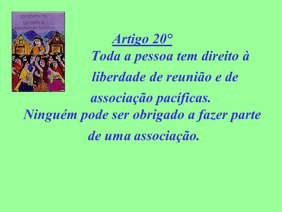 Artigo 20° Toda a pessoa tem direito à liberdade de reunião e de associação pacíficas. Ninguém pode ser obrigado a fazer parte de uma associação.