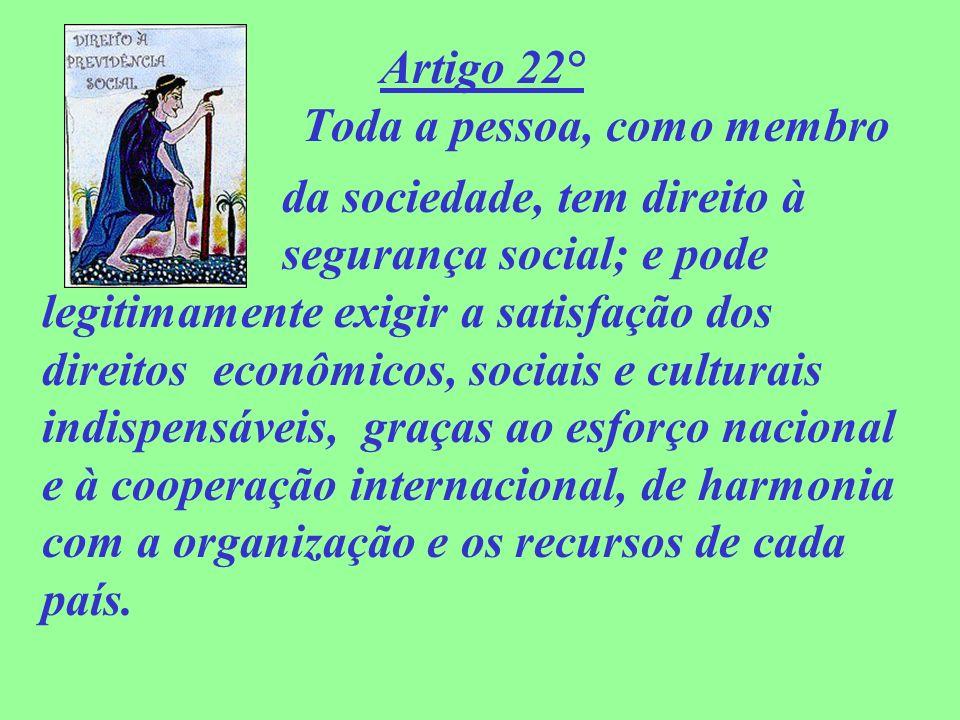 Artigo 22° Toda a pessoa, como membro da sociedade, tem direito à segurança social; e pode legitimamente exigir a satisfação dos direitos econômicos,