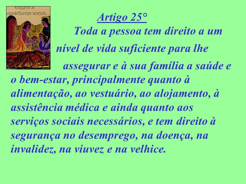 Artigo 25° Toda a pessoa tem direito a um nível de vida suficiente para lhe assegurar e à sua família a saúde e o bem-estar, principalmente quanto à a