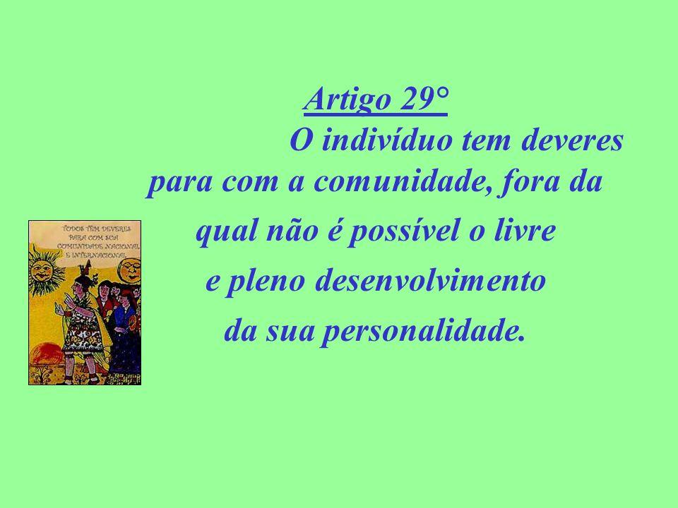 Artigo 29° O indivíduo tem deveres para com a comunidade, fora da qual não é possível o livre e pleno desenvolvimento da sua personalidade.