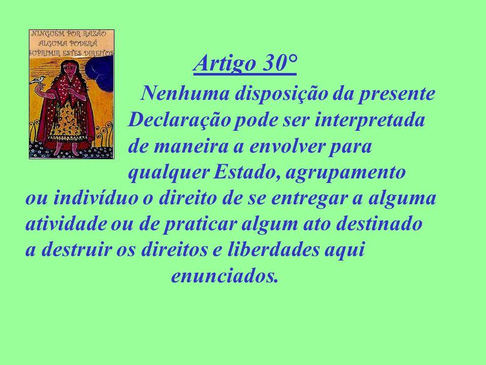 Artigo 30° Nenhuma disposição da presente Declaração pode ser interpretada de maneira a envolver para qualquer Estado, agrupamento ou indivíduo o dire