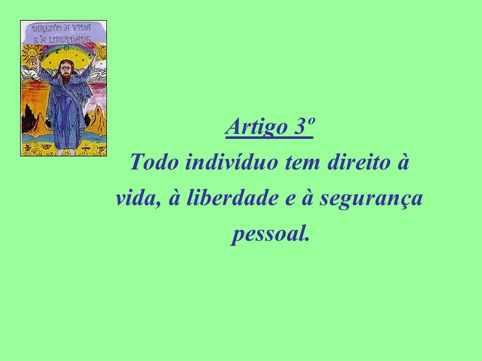 Artigo 3º Todo indivíduo tem direito à vida, à liberdade e à segurança pessoal.