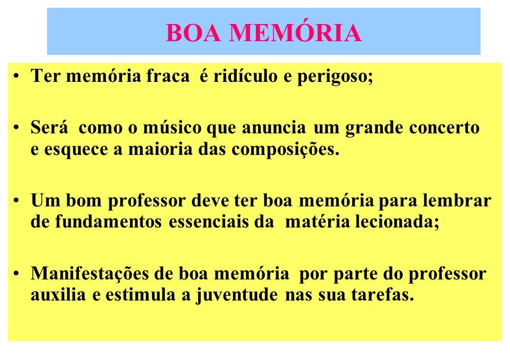 BOA MEMÓRIA Ter memória fraca é ridículo e perigoso; Será como o músico que anuncia um grande concerto e esquece a maioria das composições. Um bom pro