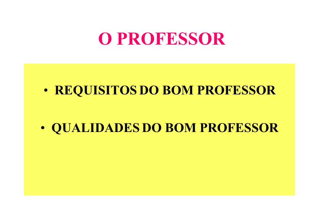REQUISITOS DO BOM PROFESSOR: CONHECER A MATÉRIA QUE ENSINA; GOSTAR DELA; GOSTAR DOS ALUNOS; CONHECER OS ALUNOS; CONHECER OUTRAS COISAS