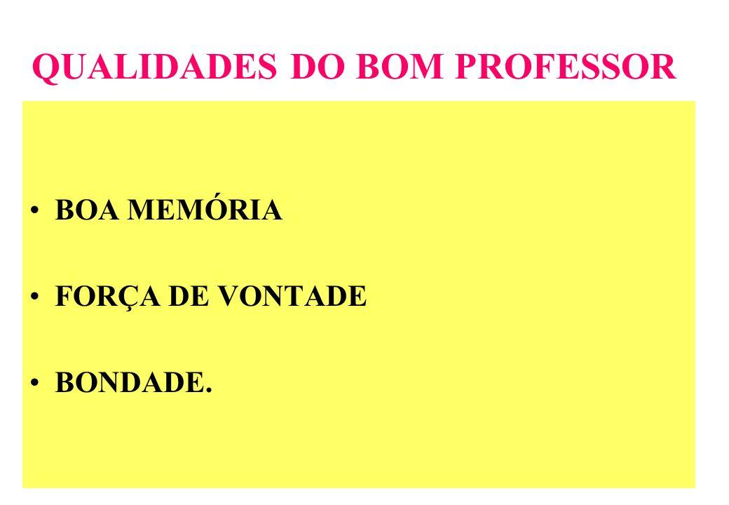 QUALIDADES DO BOM PROFESSOR BOA MEMÓRIA FORÇA DE VONTADE BONDADE.