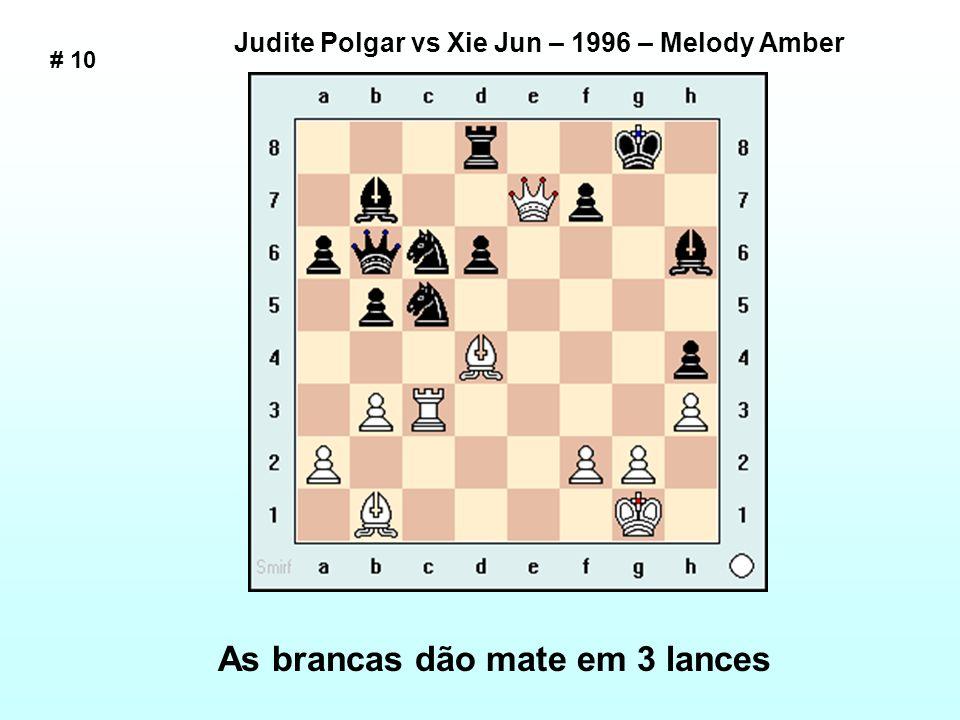 Judite Polgar vs Xie Jun – 1996 – Melody Amber As brancas dão mate em 3 lances # 10