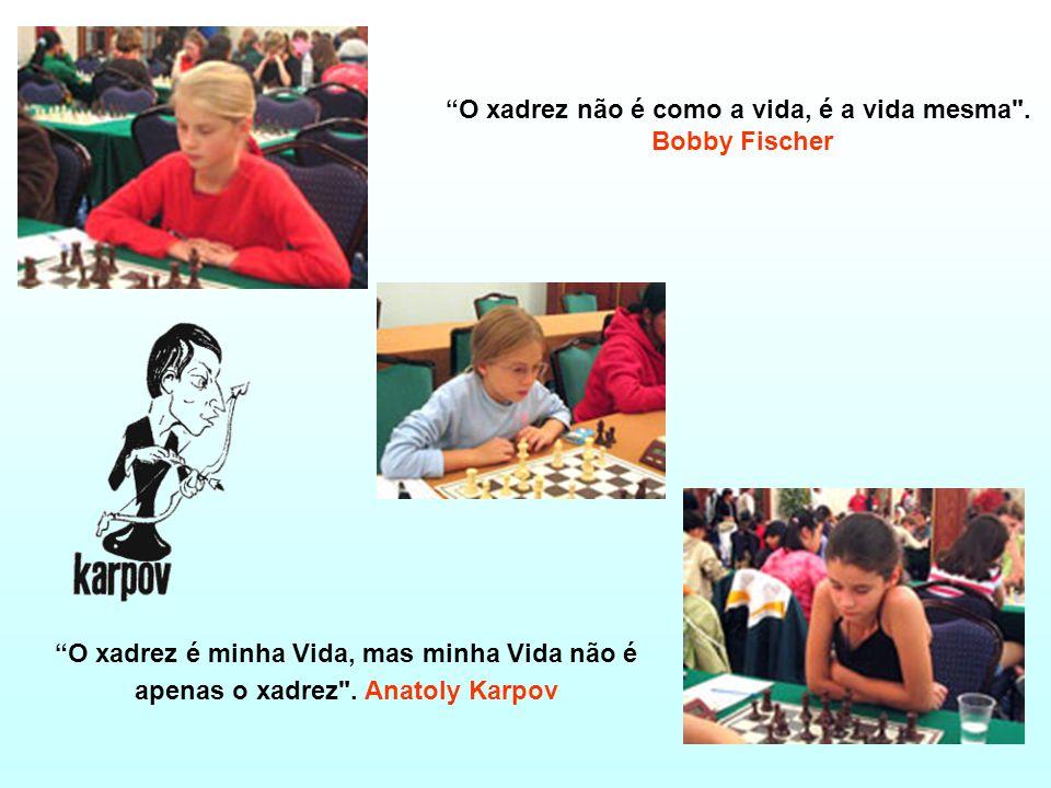 O xadrez é minha Vida, mas minha Vida não é apenas o xadrez