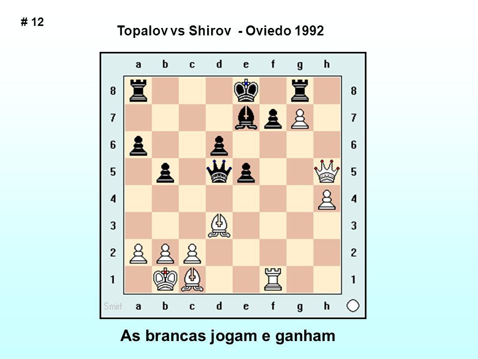 Topalov vs Shirov - Oviedo 1992 As brancas jogam e ganham # 12