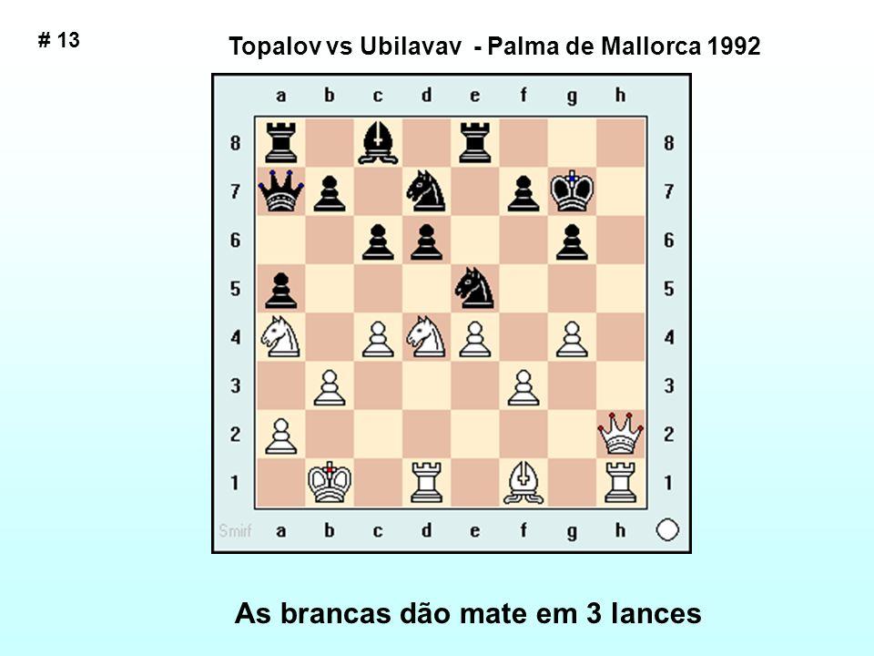 Topalov vs Ubilavav - Palma de Mallorca 1992 As brancas dão mate em 3 lances # 13