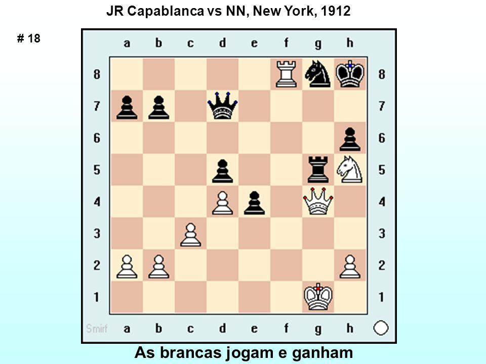 # 18 JR Capablanca vs NN, New York, 1912 As brancas jogam e ganham