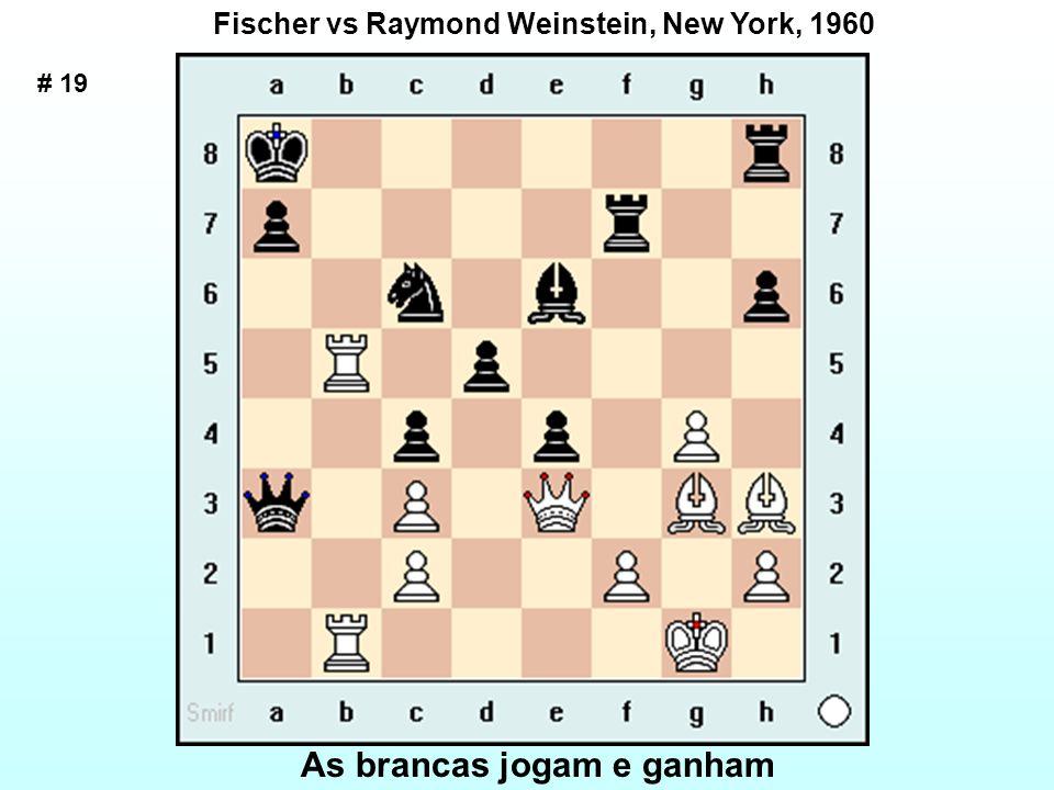 # 19 Fischer vs Raymond Weinstein, New York, 1960 As brancas jogam e ganham