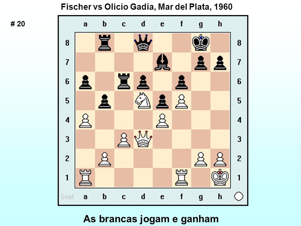 # 20 Fischer vs Olicio Gadia, Mar del Plata, 1960 As brancas jogam e ganham