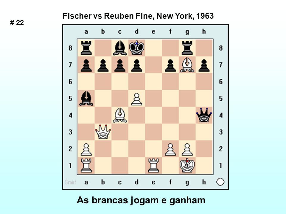 # 22 Fischer vs Reuben Fine, New York, 1963 As brancas jogam e ganham