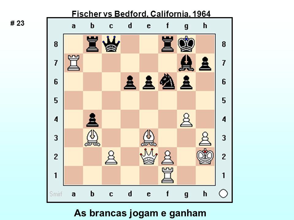 # 23 Fischer vs Bedford, California, 1964 As brancas jogam e ganham