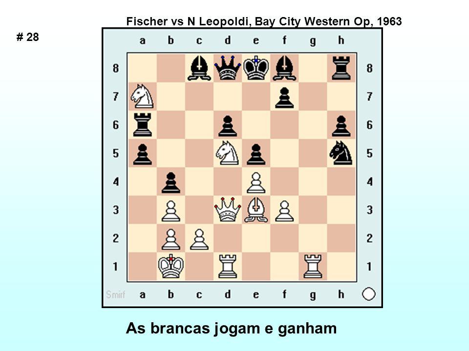 # 28 Fischer vs N Leopoldi, Bay City Western Op, 1963 As brancas jogam e ganham