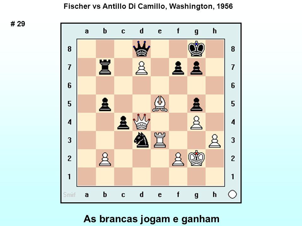 # 29 Fischer vs Antillo Di Camillo, Washington, 1956 As brancas jogam e ganham