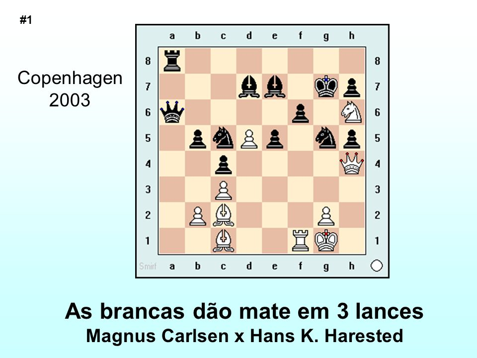 As brancas dão mate em 3 lances Magnus Carlsen x Hans K. Harested Copenhagen 2003 #1
