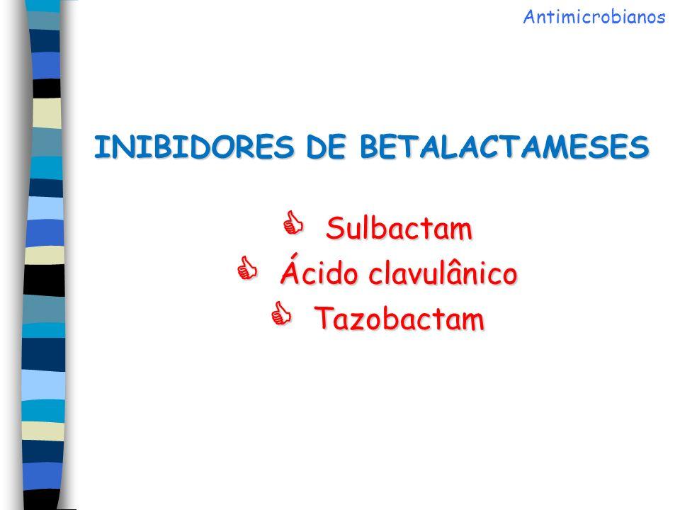 INIBIDORES DE BETALACTAMESES Sulbactam Ácido clavulânico Tazobactam Antimicrobianos