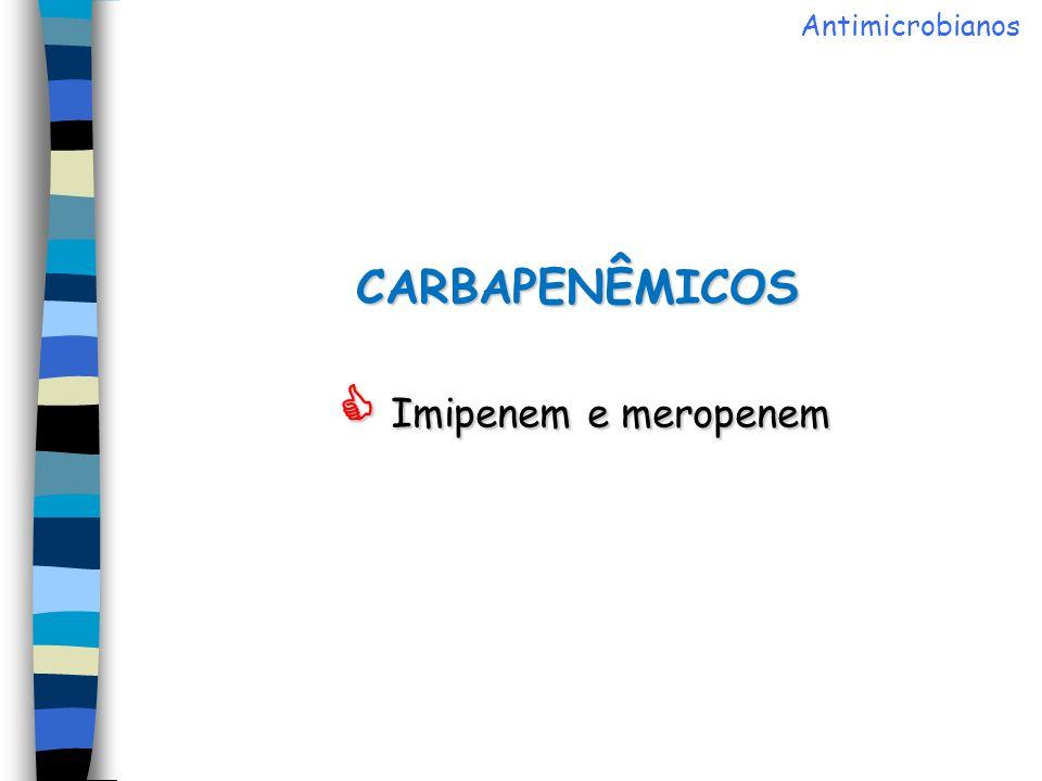CARBAPENÊMICOS Imipenem e meropenem Antimicrobianos