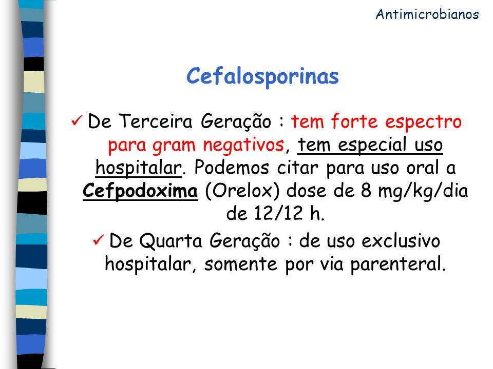 Cefalosporinas De Terceira Geração : tem forte espectro para gram negativos, tem especial uso hospitalar. Podemos citar para uso oral a Cefpodoxima (O