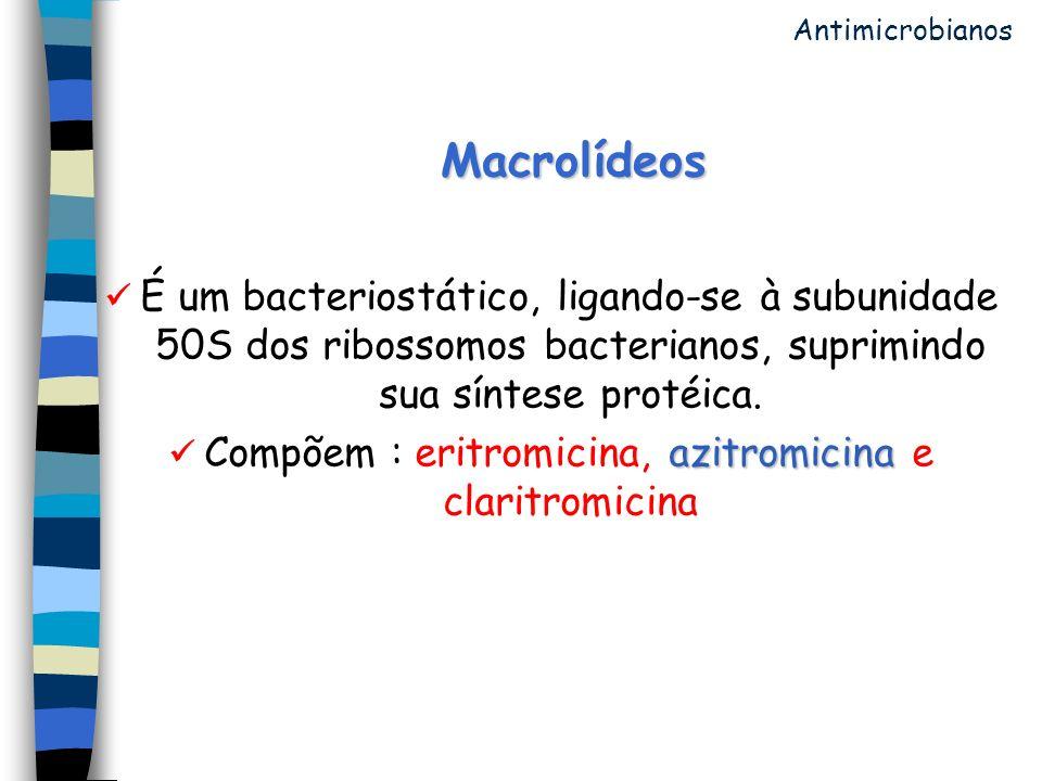 Macrolídeos É um bacteriostático, ligando-se à subunidade 50S dos ribossomos bacterianos, suprimindo sua síntese protéica. azitromicina Compõem : erit
