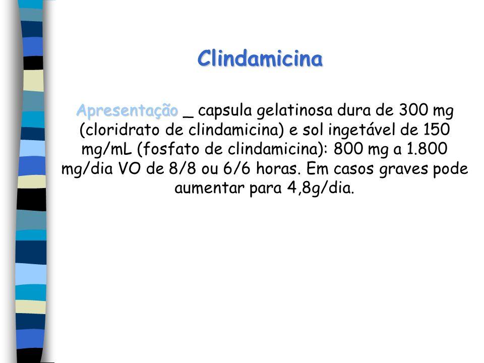 Clindamicina Apresentação Apresentação _ capsula gelatinosa dura de 300 mg (cloridrato de clindamicina) e sol ingetável de 150 mg/mL (fosfato de clind