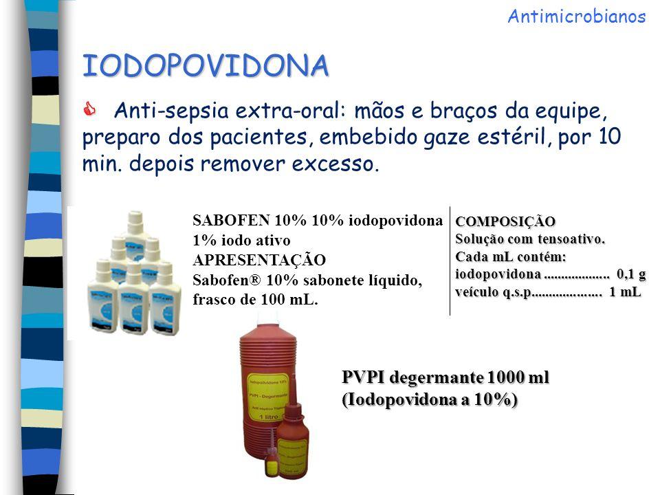 IODOPOVIDONA Anti-sepsia extra-oral: mãos e braços da equipe, preparo dos pacientes, embebido gaze estéril, por 10 min. depois remover excesso. SABOFE