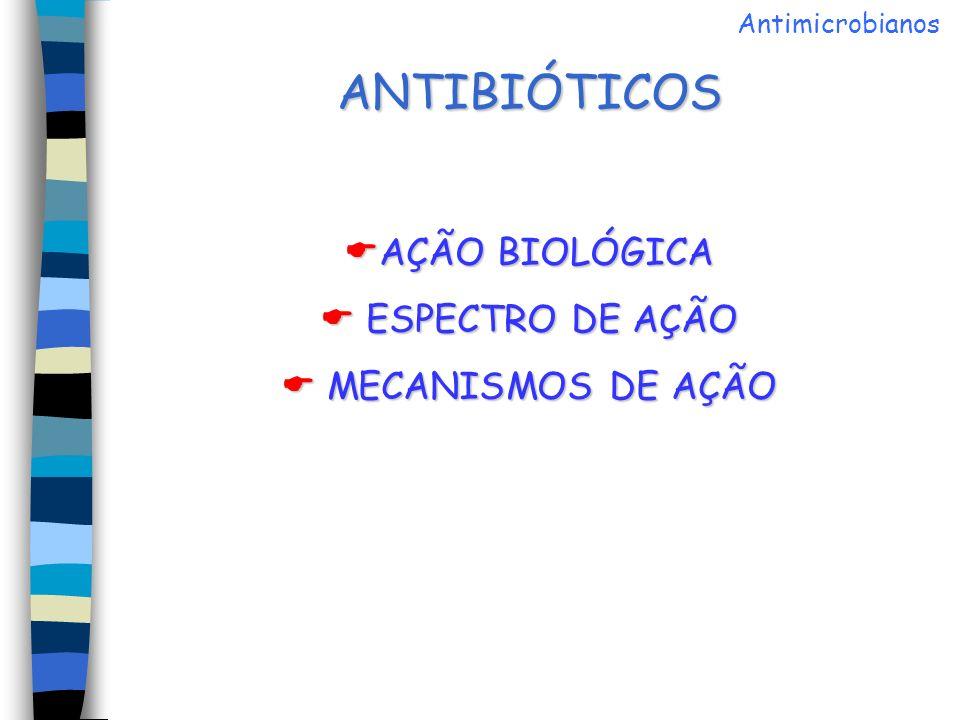 AÇÃO BIOLÓGICA Bactericidas = morte dos microrganismos susceptíveis.