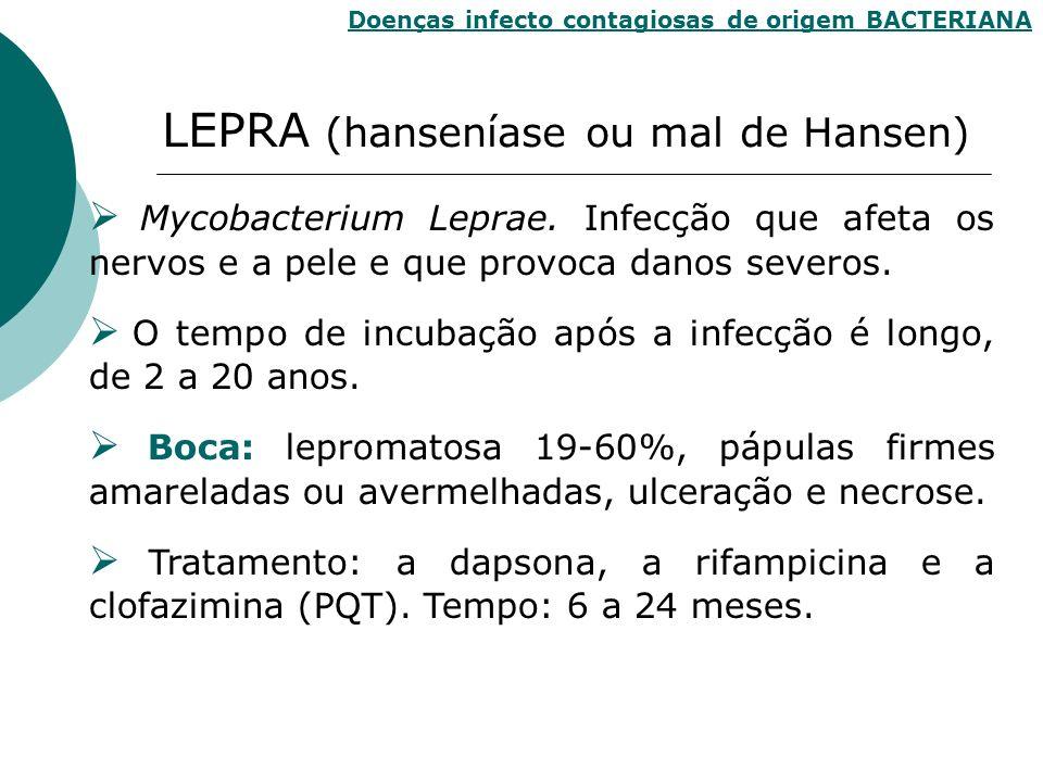 LEPRA (hanseníase ou mal de Hansen) Doenças infecto contagiosas de origem BACTERIANA Mycobacterium Leprae. Infecção que afeta os nervos e a pele e que