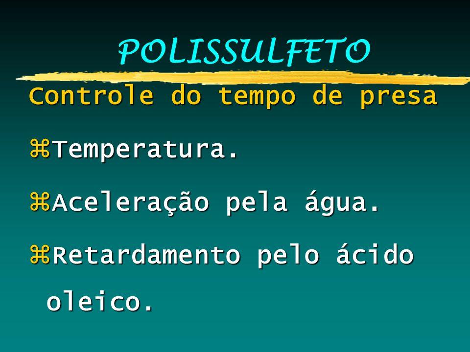 POLISSULFETO Controle do tempo de presa zTemperatura. zAceleração pela água. zRetardamento pelo ácido oleico.